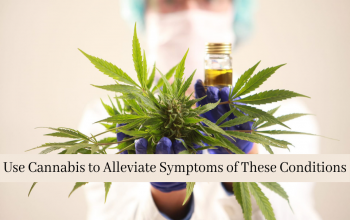 Use Cannabis to Alleviate Symptoms of These Conditions